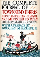 The Complete Journal of Townsend Harris 1st consul to Japan