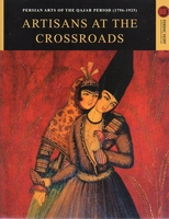 Artisans at the Cross Roads. Arts of Qajar period 1796-1925