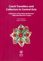 Czech Travellers and Collectors in Central Asia