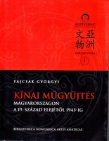 Kinai mügyütés. Collecting Chinese art in Hungary